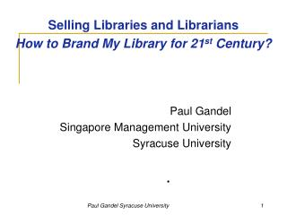 Selling Libraries and Librarians How to Brand My Library for 21 st  Century?