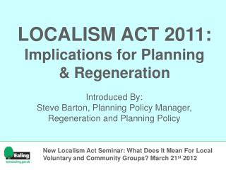 LOCALISM ACT 2011: Implications for Planning & Regeneration