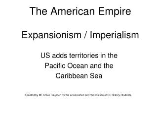 The American Empire Expansionism / Imperialism