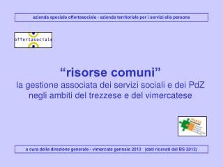 risorse comuni  la gestione associata dei servizi sociali e dei PdZ negli ambiti del trezzese e del vimercatese