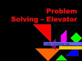 Problem  Solving – Elevator