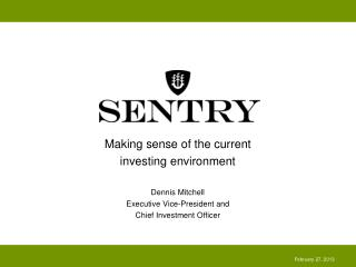 Making sense of the current  investing environment Dennis Mitchell Executive Vice-President and Chief Investment Office