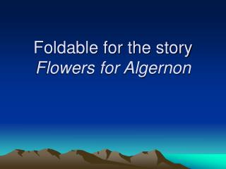 Foldable for the story  Flowers for Algernon