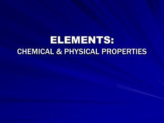 ELEMENTS:                CHEMICAL & PHYSICAL PROPERTIES