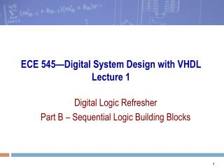 ECE 545�Digital System Design with VHDL Lecture 1