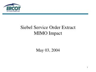 Siebel Service Order Extract MIMO Impact