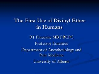 The First Use of Divinyl Ether            in Humans