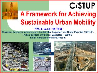 Prof. T. G. SITHARAM Chairman, Centre for infrastructure, Sustainable Transport and Urban Planning (CiSTUP),  Indian In