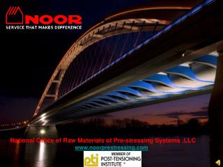 National Office of Raw Materials of Pre-stressing Systems .LLC www.noorprestressing.com