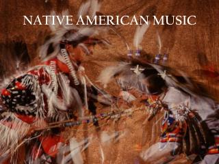 NATIVE AMERICAN MUSIC