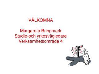 VÄLKOMNA Margareta Bringmark Studie-och  yrkesvägledare Verksamhetsområde 4