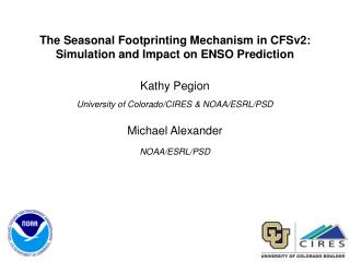 The Seasonal Footprinting Mechanism in CFSv2:   Simulation and Impact on ENSO Prediction Kathy Pegion University of Col