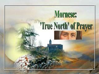 Mornese:  'True North' of Prayer