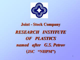 """Joint - Stock Company RESEARCH   INSTITUTE  OF   PLASTICS named   after   G.S. Petrov ( JSC   """"NIIPM"""")"""