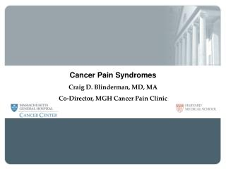 Cancer Pain Syndromes Craig D. Blinderman, MD, MA Co-Director, MGH Cancer Pain Clinic MGH Palliative Care Service
