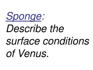 Sponge : Describe the surface conditions of Venus.