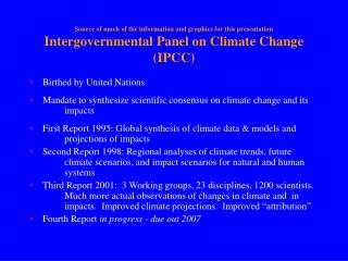 Source of much of the information and graphics for this presentation Intergovernmental Panel on Climate Change (IPCC)