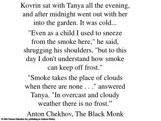 Kovrin sat with Tanya all the evening, and after midnight went out with her into the garden. It was cold...