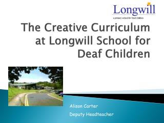 The Creative Curriculum at  Longwill  School for Deaf Children