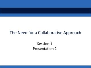 The Need for a Collaborative  Approach