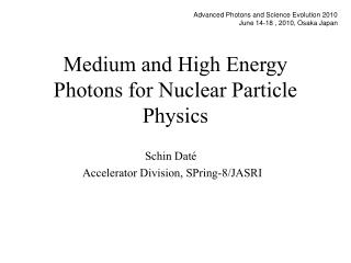 Medium and High Energy Photons for Nuclear Particle Physics