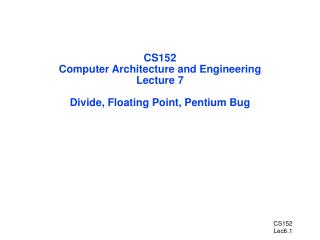 CS152 Computer Architecture and Engineering Lecture 7 Divide, Floating Point, Pentium Bug
