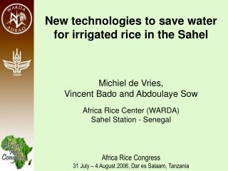New technologies to save water for irrigated rice in the Sahel Michiel de Vries,  Vincent Bado and Abdoulaye Sow Africa
