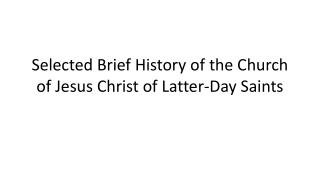 Selected Brief History of the Church of Jesus Christ of Latter-Day Saints