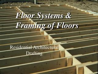 Floor Systems &  Framing of Floors
