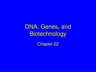 DNA, Genes, and Biotechnology