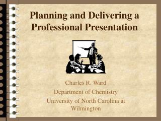 Planning and Delivering a Professional Presentation