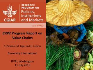 CRP2 Progress Report on Value Chains  S.  Padulosi , M.  Jager  and H.  Lamers Bioversity  International  IFPRI, Washin