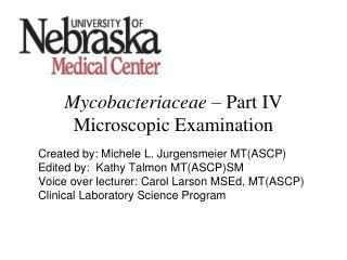 Mycobacteriaceae  – Part IV Microscopic Examination