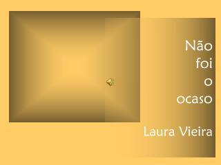 Não  foi  o  ocaso  Laura Vieira