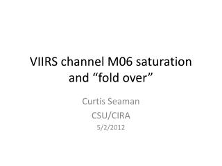 "VIIRS channel M06 saturation and ""fold over"""