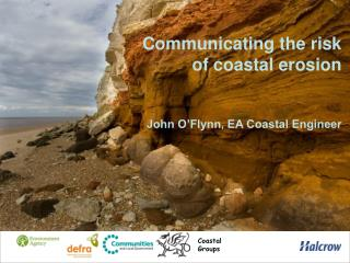 Communicating the risk of coastal erosion John O'Flynn, EA Coastal Engineer