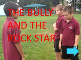 THE BULLY      AND THE  ROCK STAR