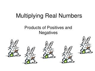 Multiplying Real Numbers