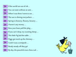 If the world ran out of ink … You can taste without an aste … When I was three I went to see … The sun is shining every