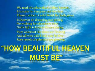 """How beautiful heaven must be"""