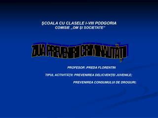 """ŞCOALA CU CLASELE I-VIII PODGORIA COMISIE ,,OM ŞI SOCIETATE """""""