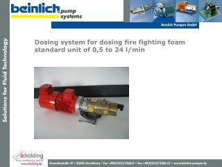Dosing system for dosing fire fighting foam standard unit  of 0,5 to 24 l/min