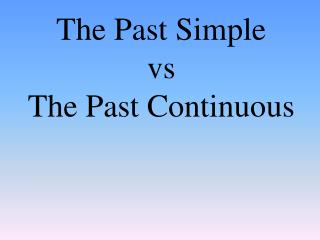 Th e  Past  Simple  vs  The Past Continuous