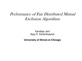 Performance of Fair Distributed Mutual Exclusion Algorithms Kandarp Jani  Ajay D. Kshemkalyani University of Illinois a