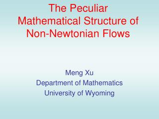 The Peculiar  Mathematical Structure of  Non-Newtonian Flows