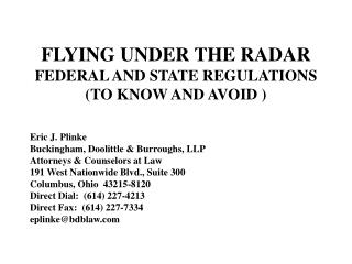 FLYING UNDER THE RADAR FEDERAL AND STATE REGULATIONS (TO KNOW AND AVOID )