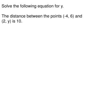 Solve the following equation for y. The distance between the points (-4, 6) and (2, y) is 10.