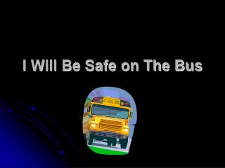 I Will Be Safe on The Bus