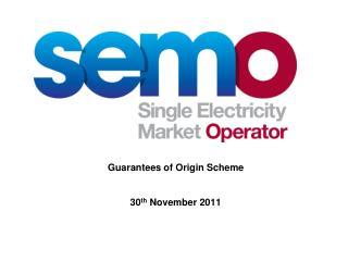 Guarantees of Origin Scheme 30 th  November 2011