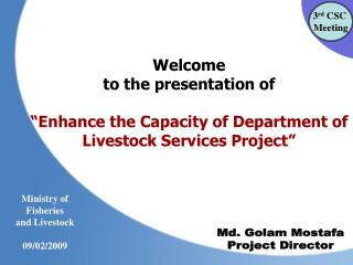 "Welcome  to the presentation of ""Enhance the Capacity of Department of Livestock Services Project"""